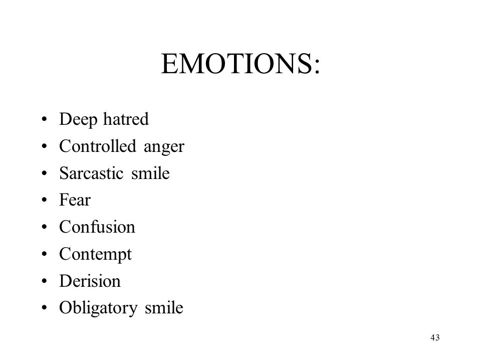 EMOTIONS: Deep hatred Controlled anger Sarcastic smile Fear Confusion