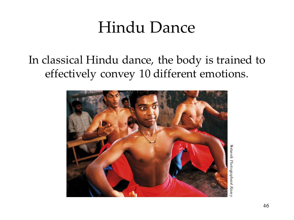 Hindu Dance In classical Hindu dance, the body is trained to effectively convey 10 different emotions.