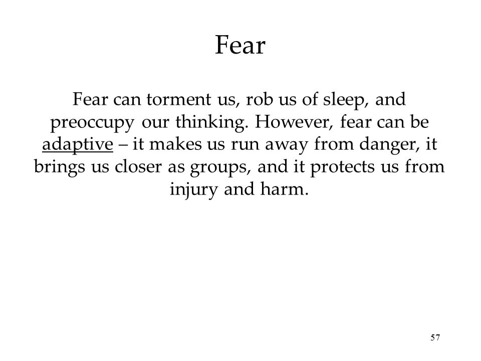 Fear can torment us, rob us of sleep, and