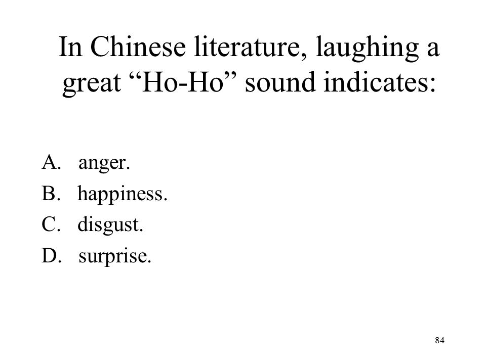 In Chinese literature, laughing a great Ho-Ho sound indicates: