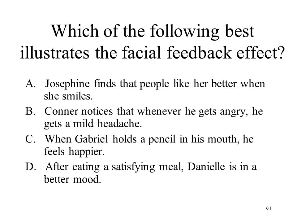 Which of the following best illustrates the facial feedback effect