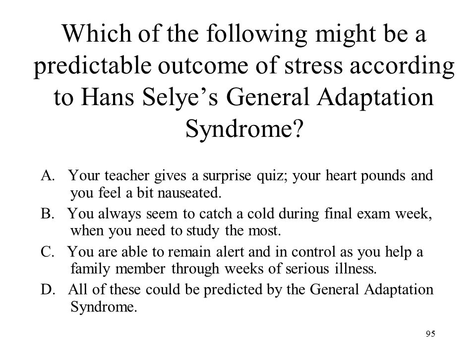 Which of the following might be a predictable outcome of stress according to Hans Selye's General Adaptation Syndrome