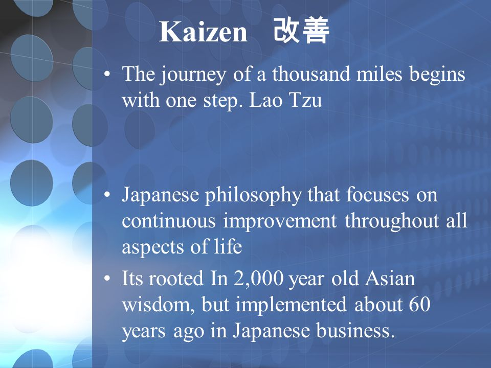 Kaizen 改善 The journey of a thousand miles begins with one step. Lao Tzu.