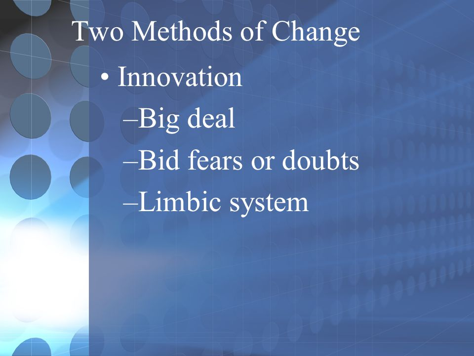 Two Methods of Change Innovation Big deal Bid fears or doubts Limbic system