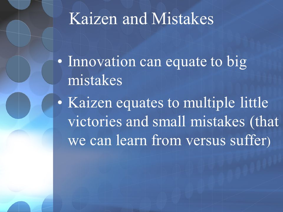 Kaizen and Mistakes Innovation can equate to big mistakes