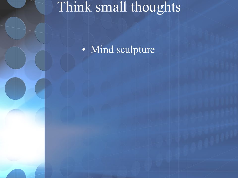 Think small thoughts Mind sculpture
