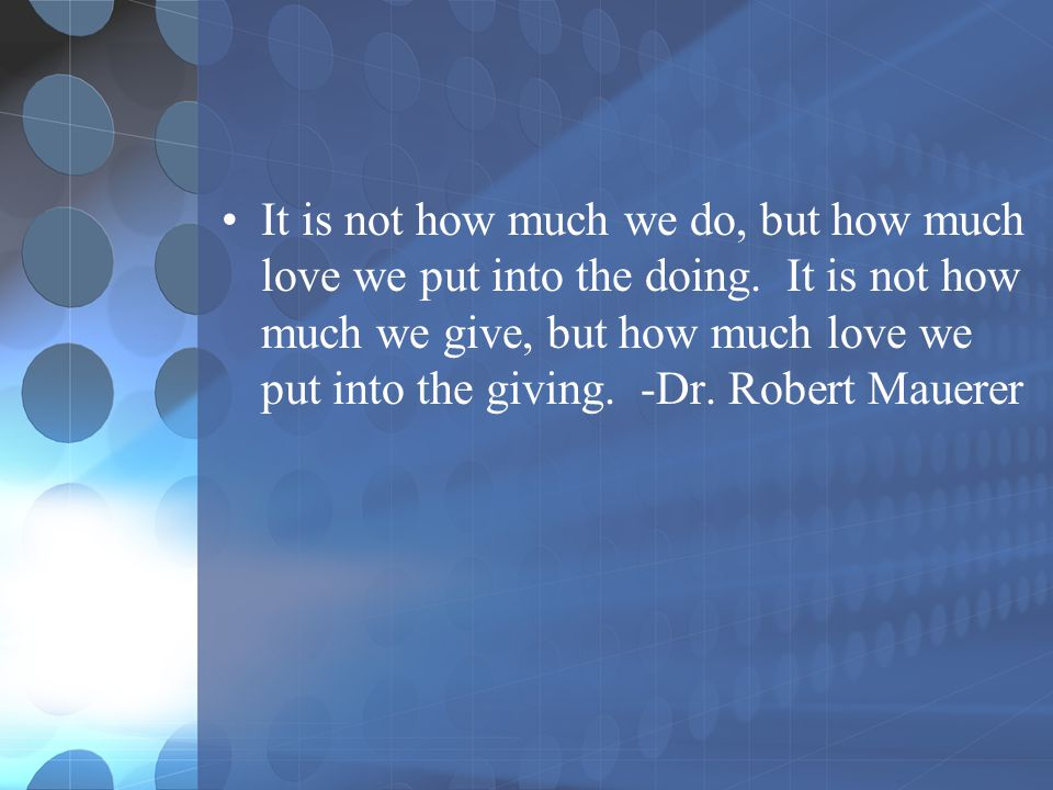 It is not how much we do, but how much love we put into the doing