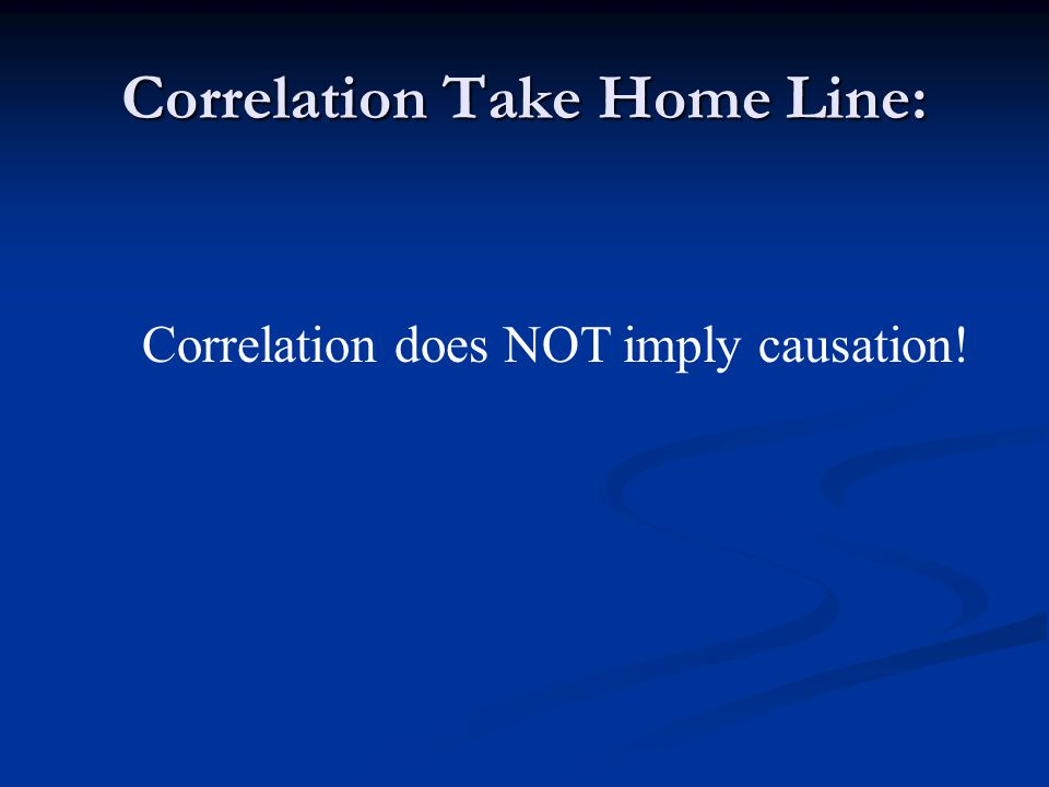 Correlation Take Home Line: