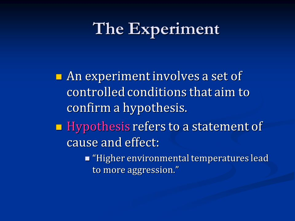 The Experiment An experiment involves a set of controlled conditions that aim to confirm a hypothesis.