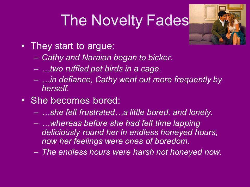 The Novelty Fades They start to argue: She becomes bored: