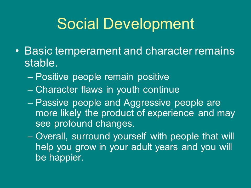 Social Development Basic temperament and character remains stable.