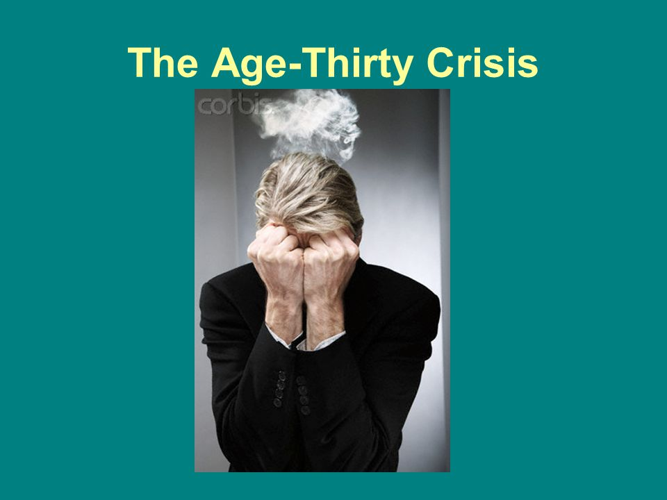 The Age-Thirty Crisis