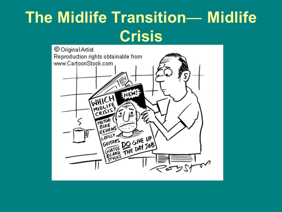 The Midlife Transition— Midlife Crisis
