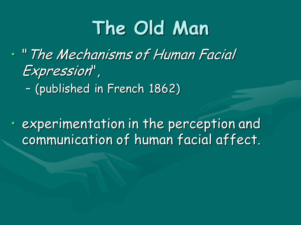 The Old Man The Mechanisms of Human Facial Expression ,
