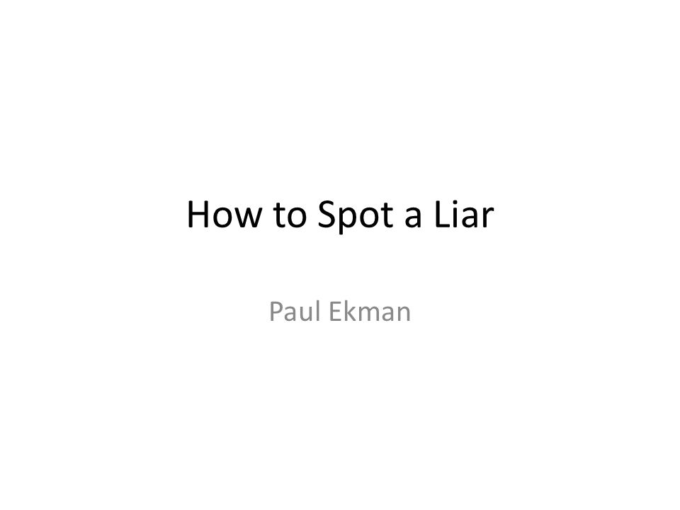 How to Spot a Liar Paul Ekman