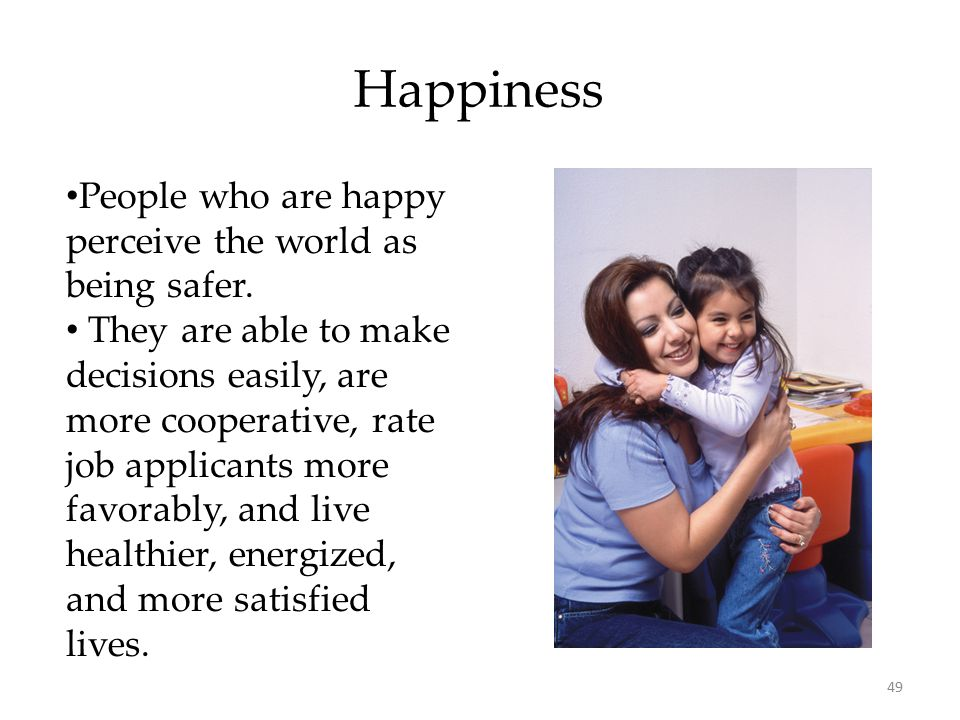 Happiness People who are happy perceive the world as being safer.
