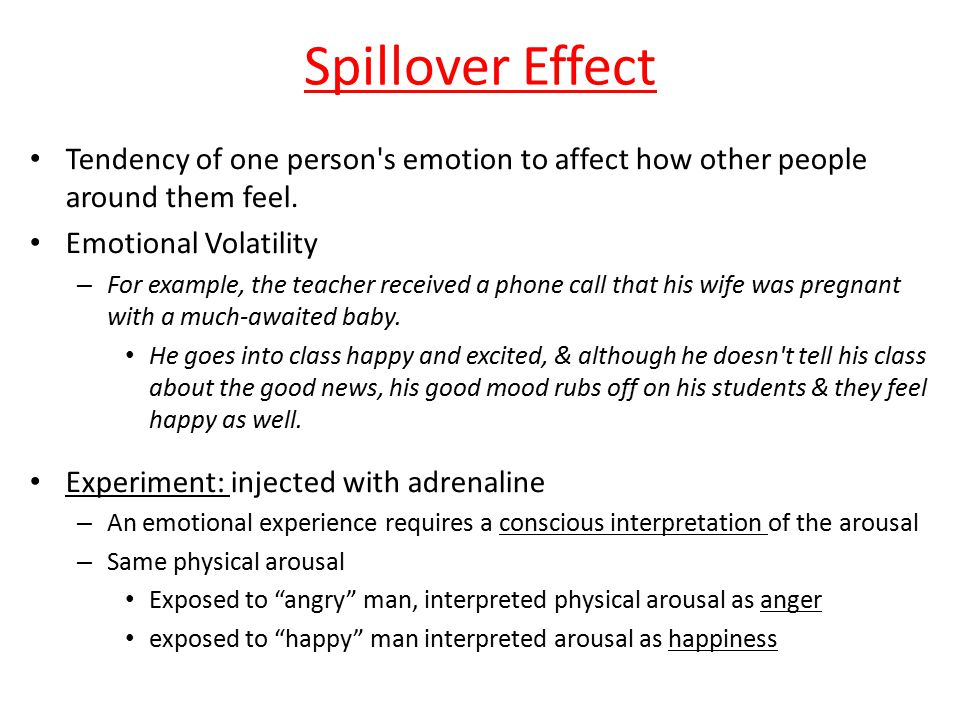 Spillover Effect Tendency of one person s emotion to affect how other people around them feel. Emotional Volatility.