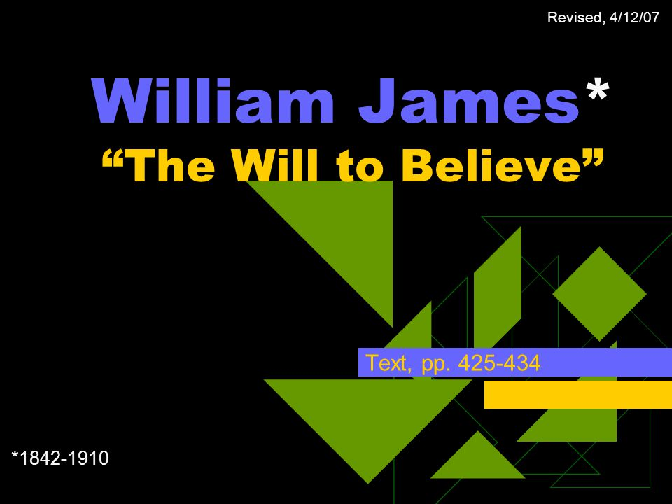 William James* The Will to Believe