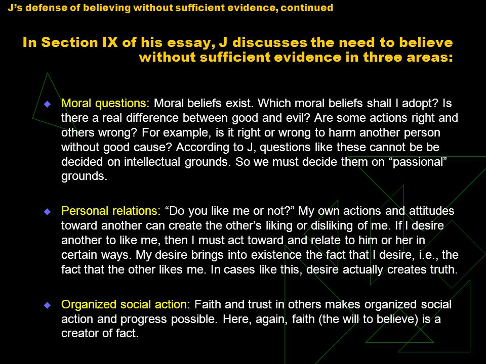 J's defense of believing without sufficient evidence, continued