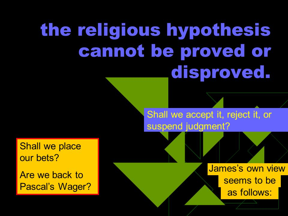 the religious hypothesis cannot be proved or disproved.