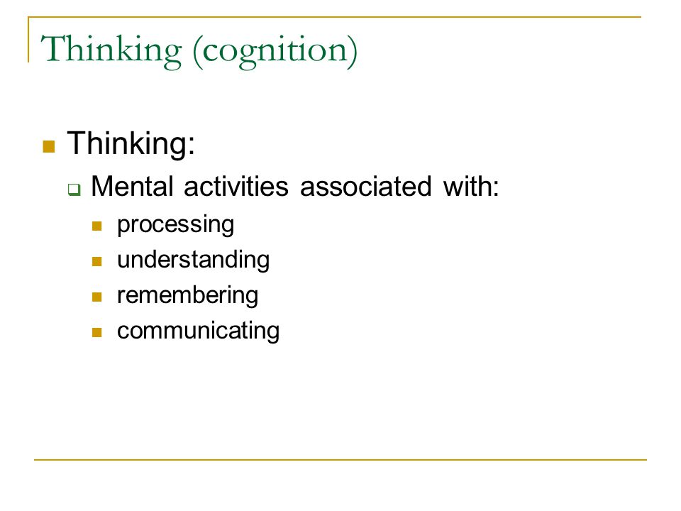 Thinking (cognition) Thinking: Mental activities associated with:
