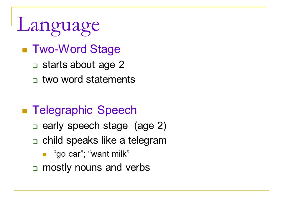 Language Two-Word Stage Telegraphic Speech starts about age 2