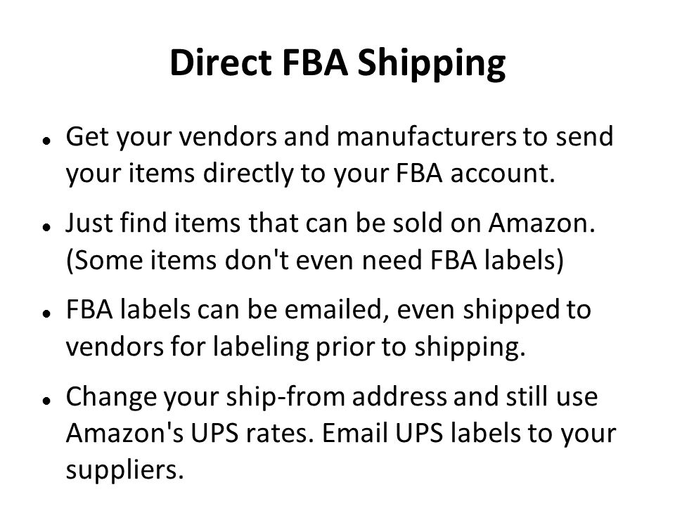 Direct FBA Shipping Get your vendors and manufacturers to send your items directly to your FBA account.