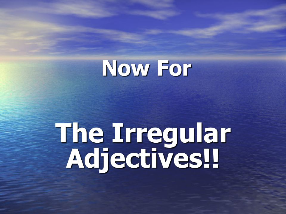The Irregular Adjectives!!