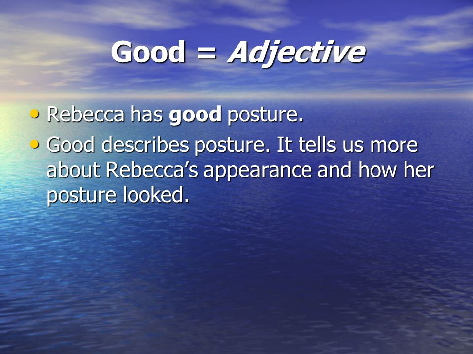 Good = Adjective Rebecca has good posture.