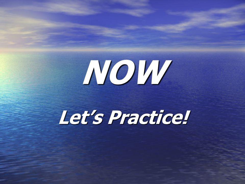 NOW Let's Practice!