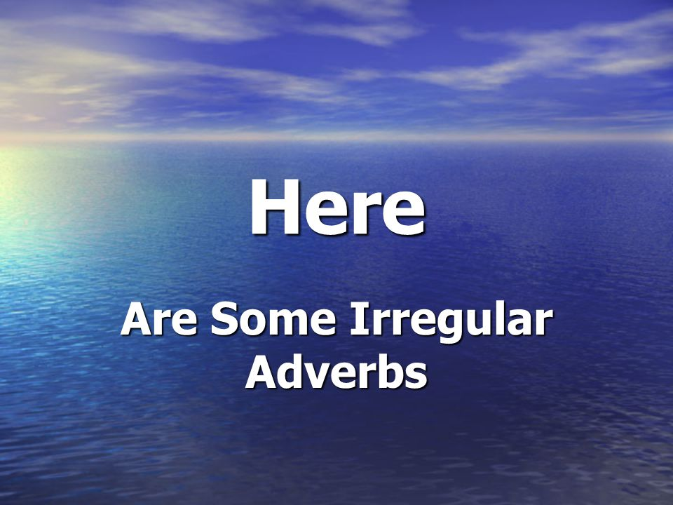Are Some Irregular Adverbs