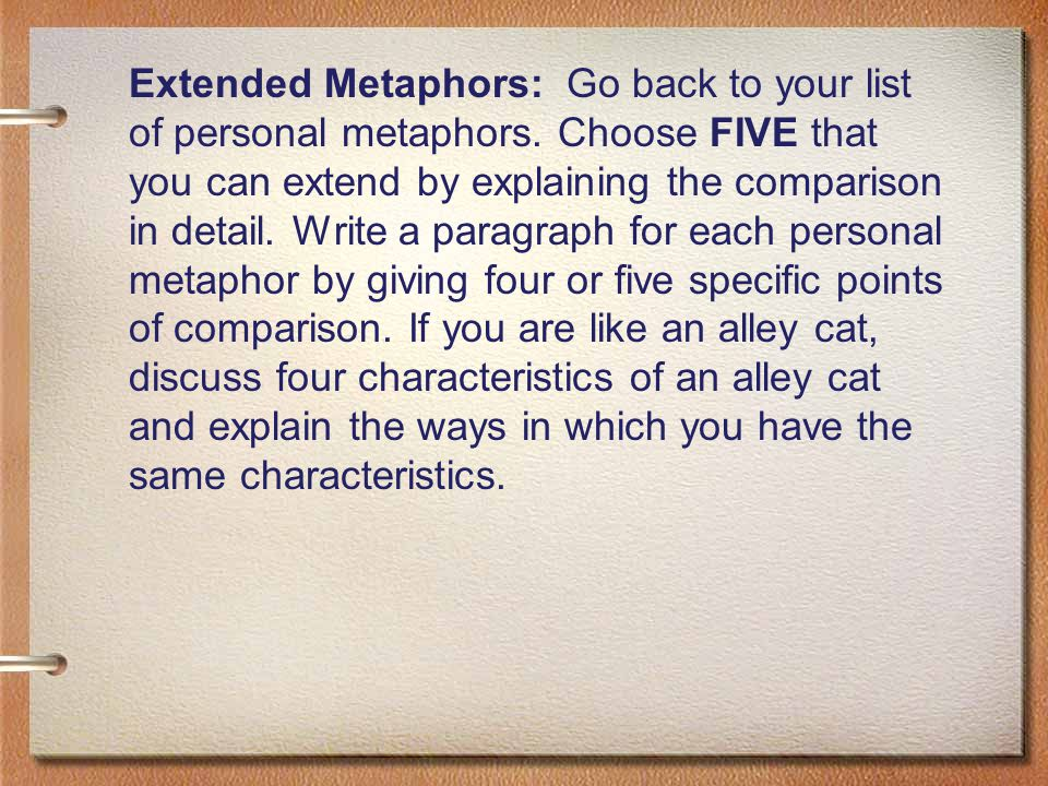 Extended Metaphors: Go back to your list of personal metaphors