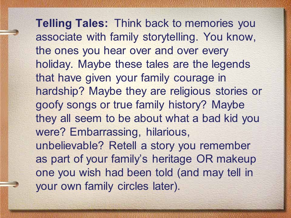 Telling Tales: Think back to memories you associate with family storytelling.