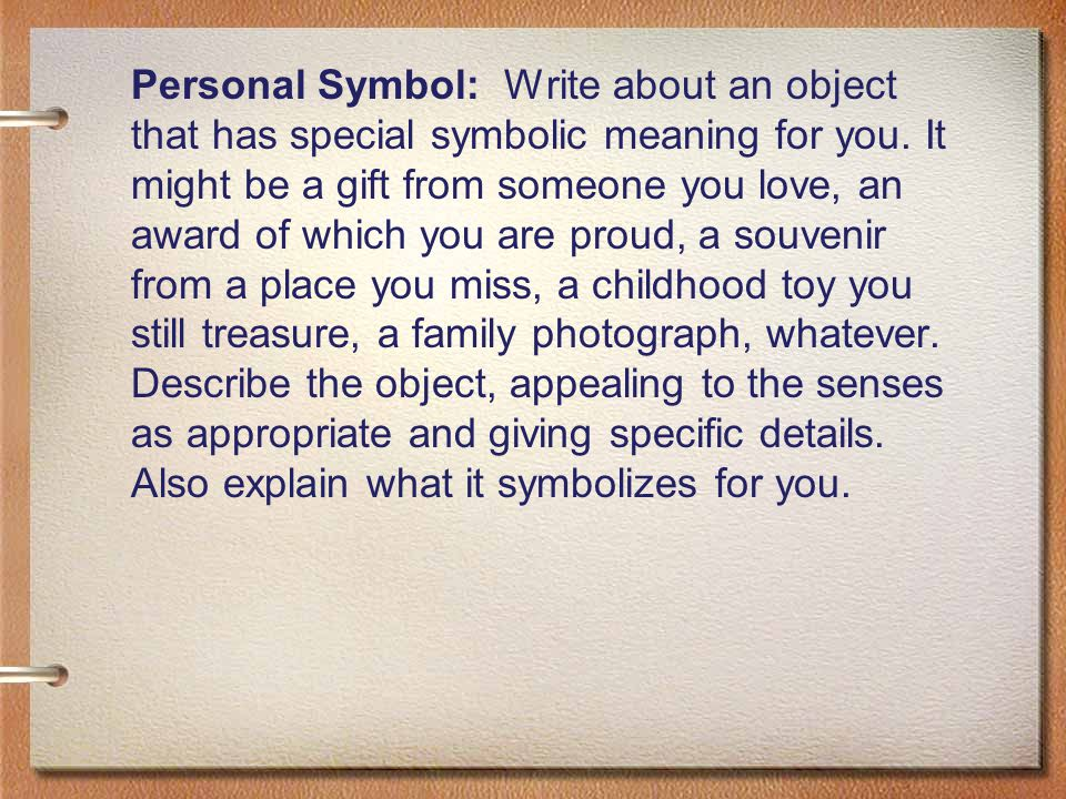 Personal Symbol: Write about an object that has special symbolic meaning for you.