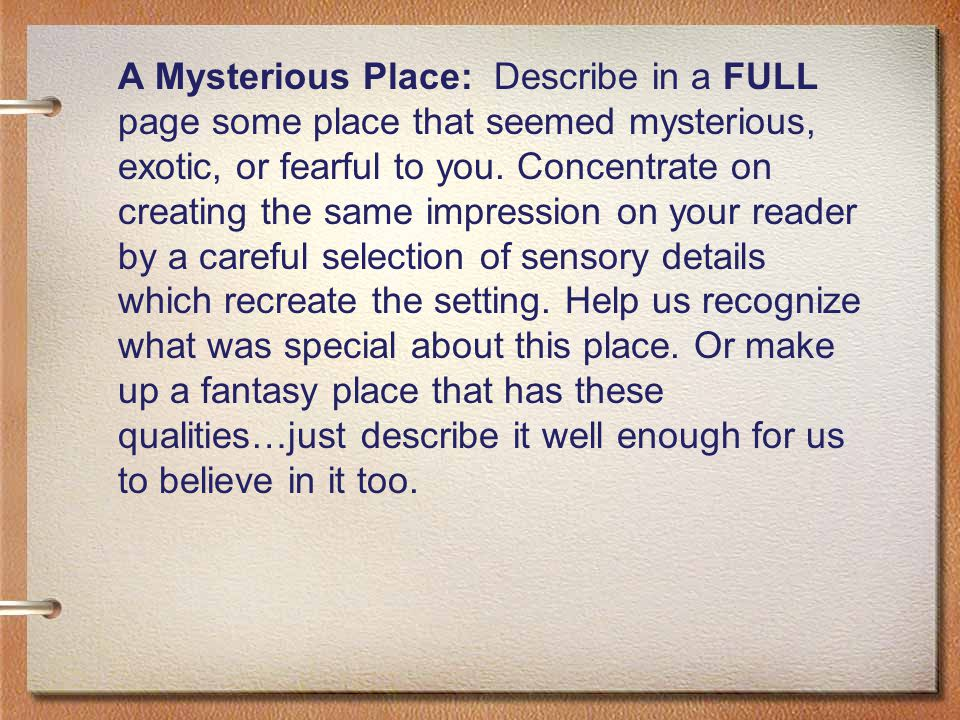 A Mysterious Place: Describe in a FULL page some place that seemed mysterious, exotic, or fearful to you.