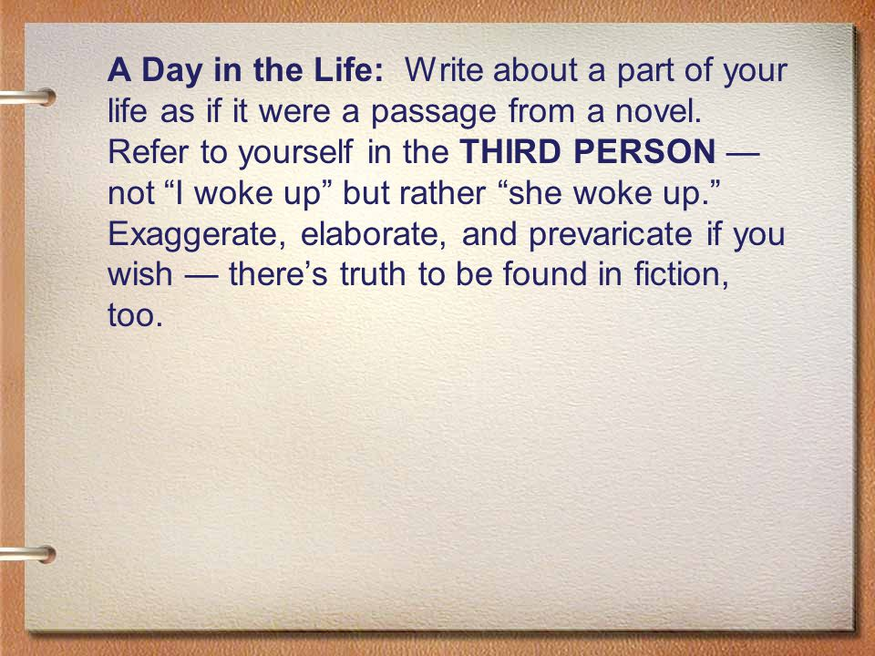 A Day in the Life: Write about a part of your life as if it were a passage from a novel.