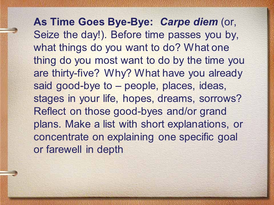 As Time Goes Bye-Bye: Carpe diem (or, Seize the day. )
