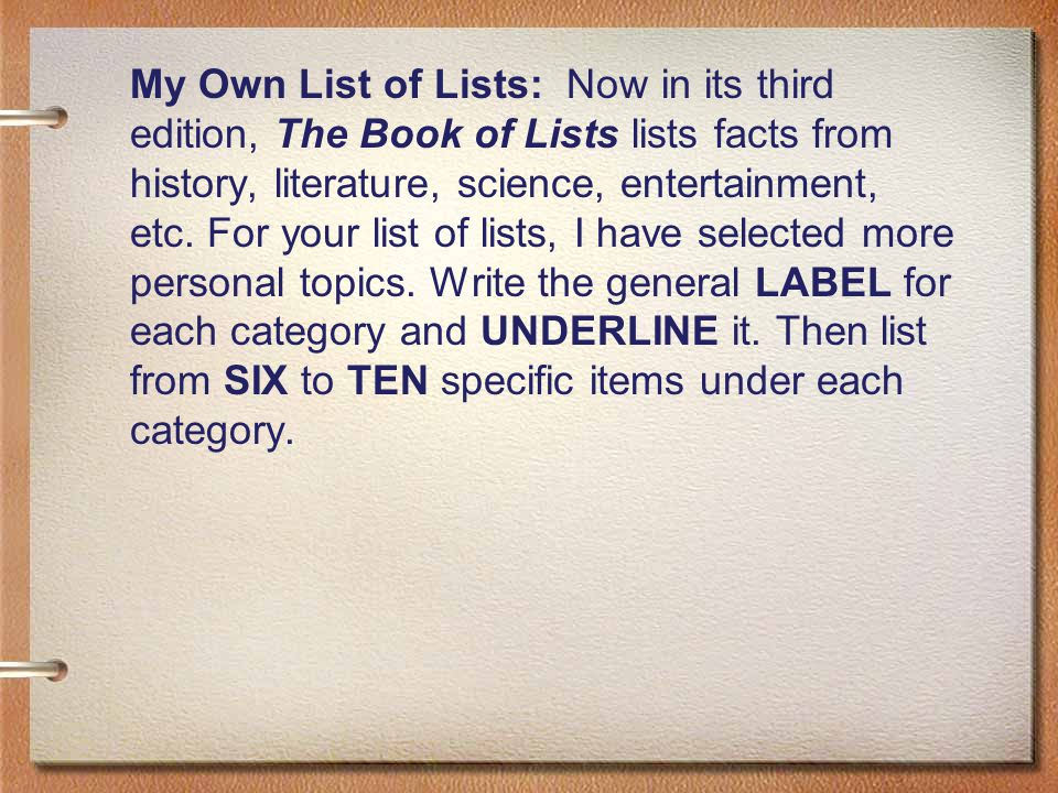 My Own List of Lists: Now in its third edition, The Book of Lists lists facts from history, literature, science, entertainment, etc.