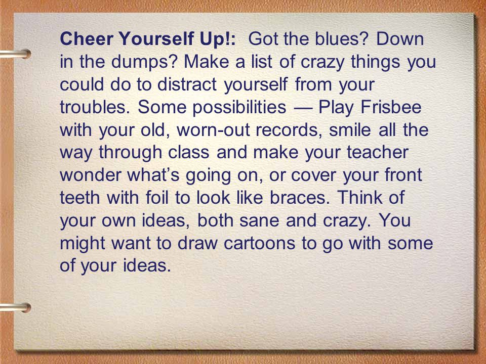 Cheer Yourself Up. : Got the blues. Down in the dumps
