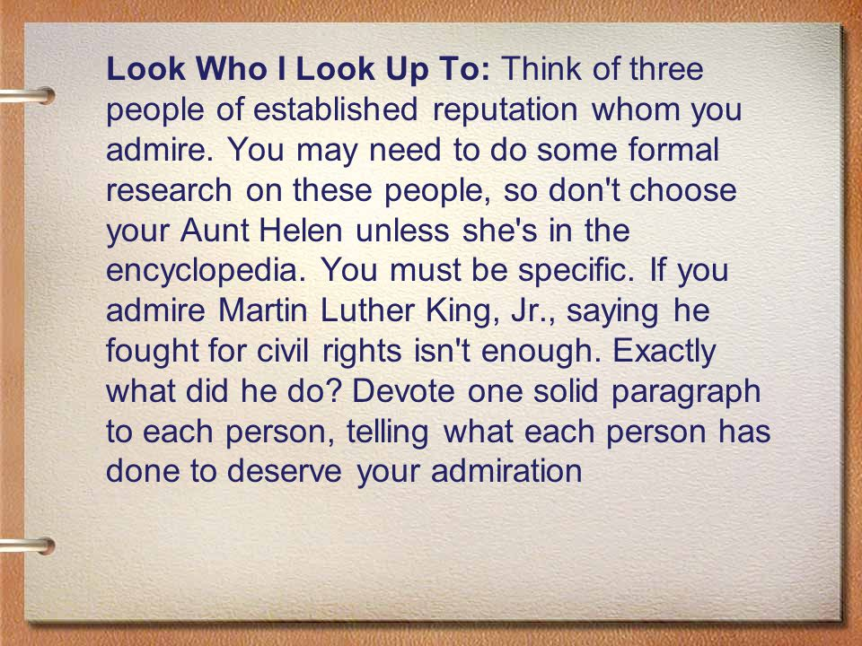 Look Who I Look Up To: Think of three people of established reputation whom you admire.