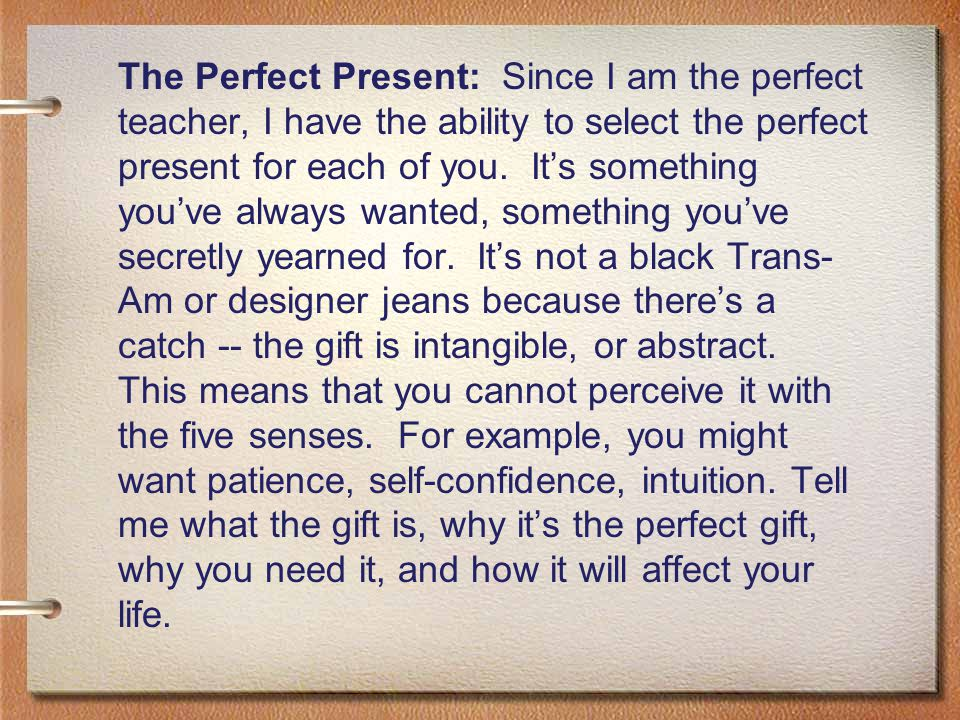 The Perfect Present: Since I am the perfect teacher, I have the ability to select the perfect present for each of you.