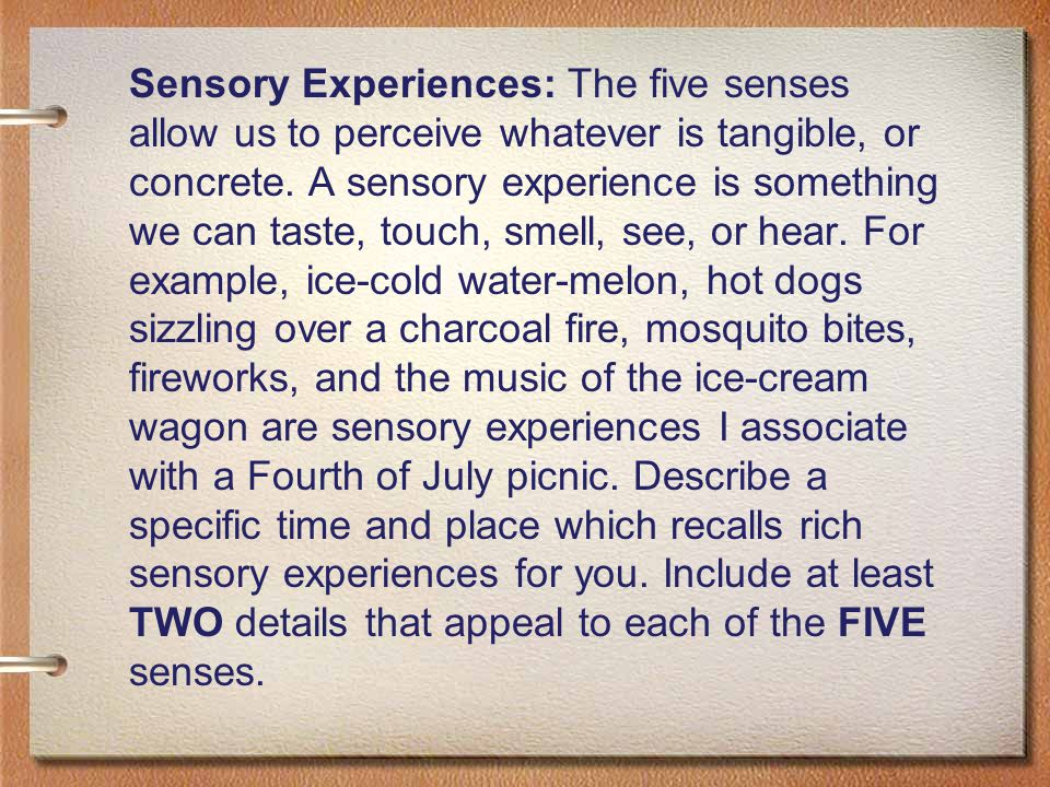 Sensory Experiences: The five senses allow us to perceive whatever is tangible, or concrete.