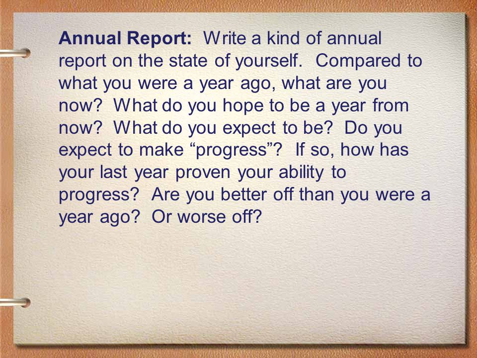 Annual Report: Write a kind of annual report on the state of yourself