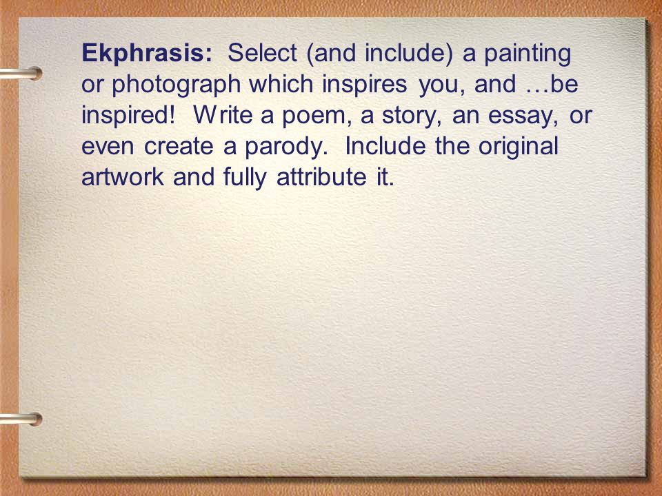 Ekphrasis: Select (and include) a painting or photograph which inspires you, and …be inspired.