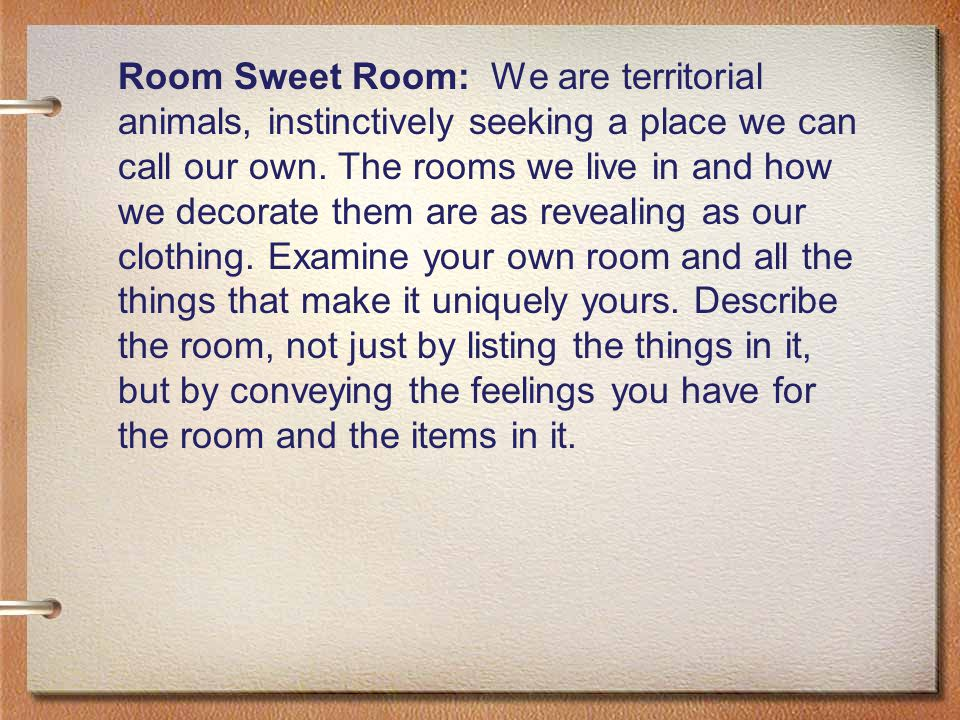 Room Sweet Room: We are territorial animals, instinctively seeking a place we can call our own.