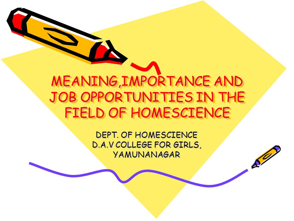MEANING,IMPORTANCE AND JOB OPPORTUNITIES IN THE FIELD OF HOMESCIENCE