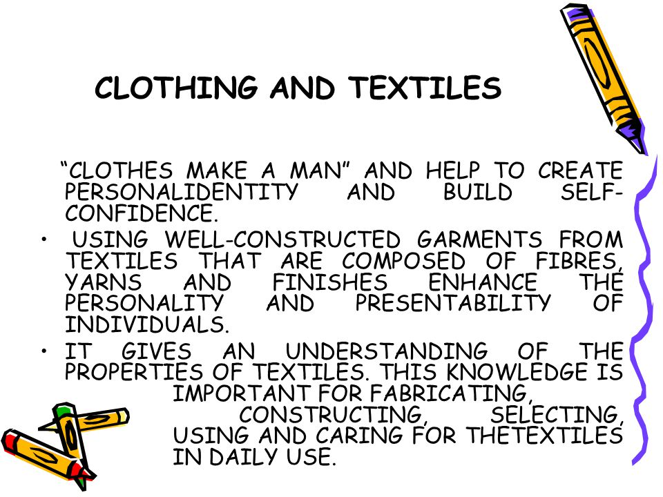 CLOTHING AND TEXTILES CLOTHES MAKE A MAN AND HELP TO CREATE PERSONALIDENTITY AND BUILD SELF-CONFIDENCE.