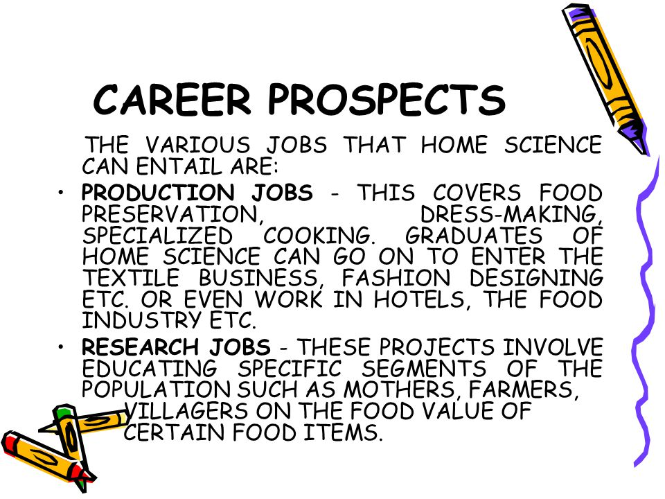CAREER PROSPECTS THE VARIOUS JOBS THAT HOME SCIENCE CAN ENTAIL ARE: