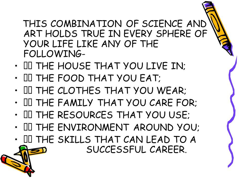THIS COMBINATION OF SCIENCE AND ART HOLDS TRUE IN EVERY SPHERE OF YOUR LIFE LIKE ANY OF THE FOLLOWING-