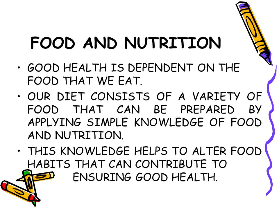 FOOD AND NUTRITION GOOD HEALTH IS DEPENDENT ON THE FOOD THAT WE EAT.